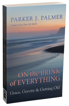 On the Brink of Everything by Parker Palmer