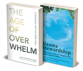The Age of Overwhelm and Trauma Stewardship by Laura van Dernoot Lipsky