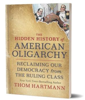 Hidden History of American Oligarchy by Thom Hartmann