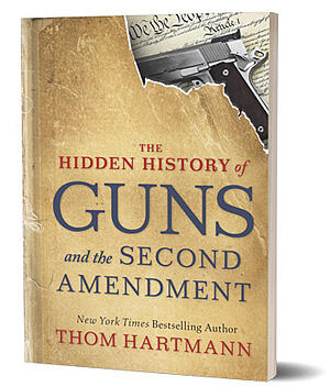 Hidden History of Guns by Thom Hartmann