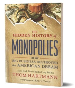 Hidden History of Monopolies by Thom Hartmann