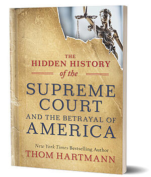 Hidden History of the Supreme Court by Thom Hartmann