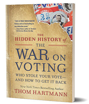 Hidden History of the War on Voting by Thom Hartmann