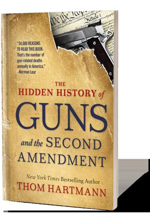The Hidden History of Guns and the Second Amendment book Thom Hartman